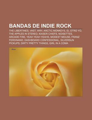 Bandas de Indie Rock: The Libertines, Vast, Wry, Arctic Monkeys, El Otro Yo, the Apples in Stereo, Kaiser Chiefs, Noisettes, Arcade Fire  by  Source Wikipedia