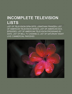 Incomplete Television Lists: List of Television Spin-Offs, Jonathan Franzen, List of American Television Series, List of American Idol Episodes Source Wikipedia