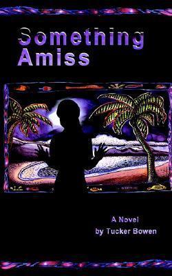Something Amiss  by  Tucker Bowen