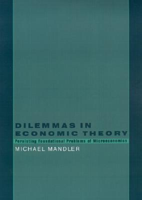 Dilemmas in Economic Theory: Persisting Foundational Problems in Microeconomics Michael Mandler