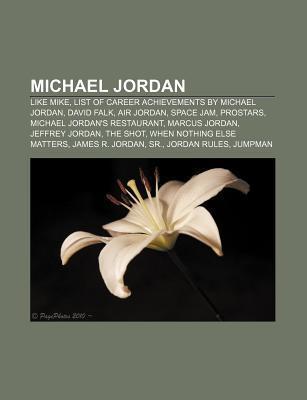 Michael Jordan: Like Mike, List of Career Achievements  by  Michael Jordan, David Falk, Air Jordan, Space Jam, Prostars by Source Wikipedia
