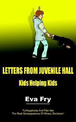 Letters from Juvenile Hall: Kids Helping Kids  by  Eva Fry