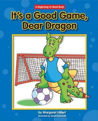 Its a Good Game, Dear Dragon  by  Margaret Hillert