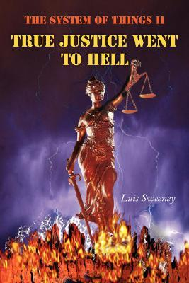 The System of Things II: True Justice Went to Hell  by  Luis Sweeney