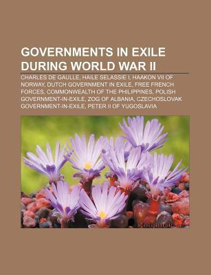 Governments in Exile During World War II: Charles de Gaulle, Haile Selassie I, Haakon VII of Norway, Dutch Government in Exile  by  Source Wikipedia