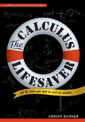 The Calculus Lifesaver: All the Tools You Need to Excel at Calculus  by  Adrian Banner