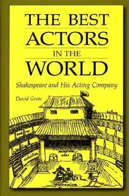 The Best Actors in the World: Shakespeare and His Acting Company  by  David Grote