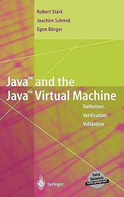Java and the Java Virtual Machine: Definition, Verification, Validation  by  Robert F. Stark