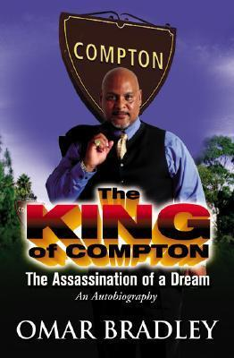 The King of Compton!: The Assassination of a Dream Omar N Bradley
