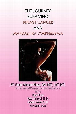 The Journey Surviving Breast Cancer and Managing Lymphedema Freda Whalen-Plues