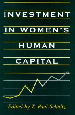 Investment in Womens Human Capital  by  T. Paul Schultz