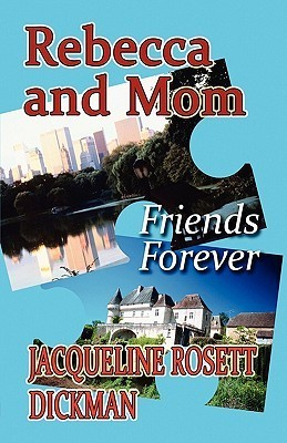 Rebecca and Mom: Friends Forever  by  Jacqueline Rosett Dickman