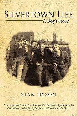 Silvertown Life: A Boys Story Stan Dyson