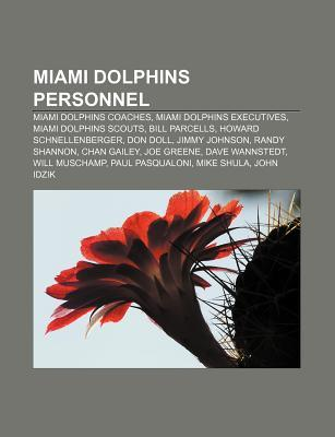Miami Dolphins Personnel: Miami Dolphins Coaches, Miami Dolphins Executives, Miami Dolphins Scouts, Bill Parcells, Howard Schnellenberger  by  Source Wikipedia