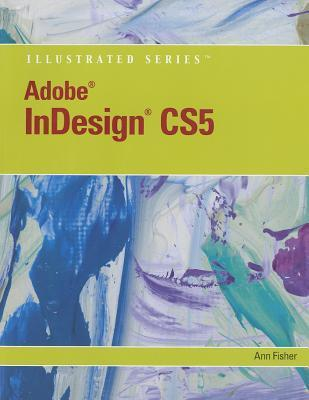 Adobe InDesign CS5 Illustrated (Book Only) (Illustrated (Course Technology)) Anne Fisher