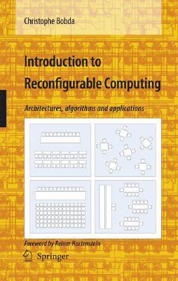 Introduction to Reconfigurable Computing: Architectures, Algorithms and Applications Christophe Bobda