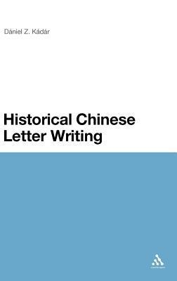 Historical Chinese Letter Writing  by  Daniel Z. Kadar