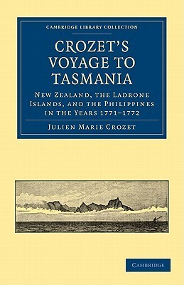 Crozets Voyage to Tasmania, New Zealand, the Ladrone Islands, and the Philippines in the Years 1771 1772 Julien Marie Crozet