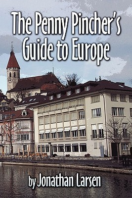 The Penny Pinchers Guide to Europe  by  Jonathan Larsen
