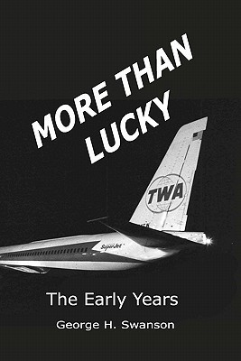 More Than Lucky: George Swanson - The Early Years George H. Swanson