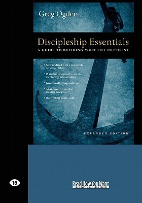 Discipleship Essentials: A Guide to Building Your Life in Christ Greg Ogden