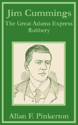 Jim Cummings: The Great Adams Express Robbery Allan Pinkerton
