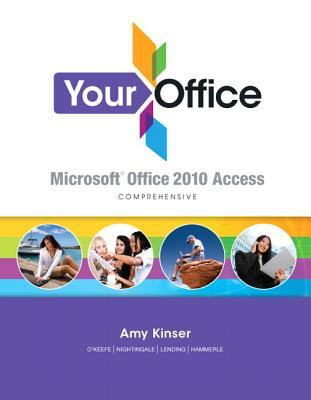 Your Office: Microsoft Access 2010 Comprehensive [With CDROM] Amy S. Kinser