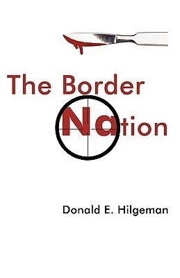 The Border Nation E. Hilgeman Donald E. Hilgeman