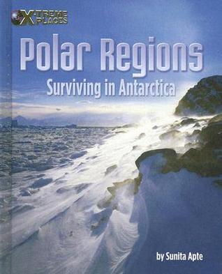 Polar Regions: Surviving in Antarctica  by  Sunita Apte