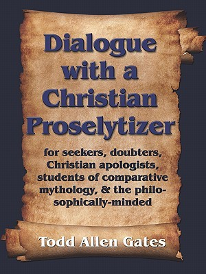 Dialogue with a Christian Proselytizer  by  Todd, Allen Gates