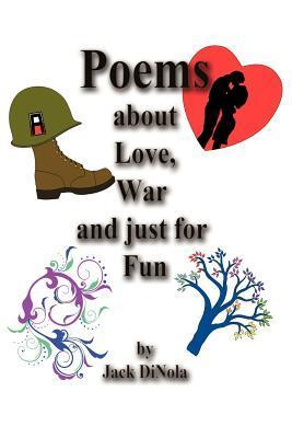 Poems about Love, War and Just for Fun  by  Jack Dinola