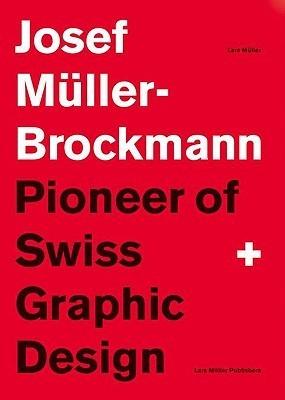 Joseph Müller-Brockman, Pioneer of Swiss Graphic Design  by  Lars Müller
