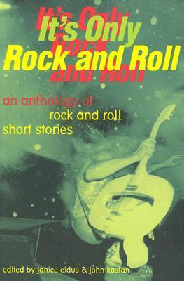 Its Only Rock and Roll: An Anthology of Rock and Roll Short Stories  by  Janice Eidus