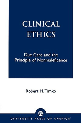 Clinical Ethics: Due Care and the Principle of Nonmaleficence  by  Robert M. Timko