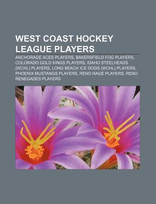 West Coast Hockey League Players: Anchorage Aces Players, Bakersfield Fog Players, Colorado Gold Kings Players, Idaho Steelheads (Wchl) Players Source Wikipedia