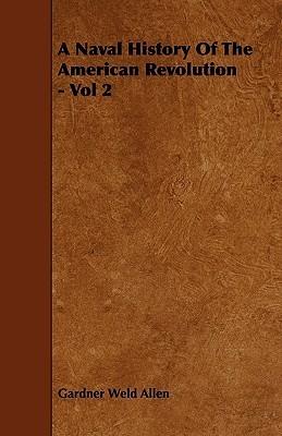 A Naval History of the American Revolution - Vol 2 Gardner W. Allen