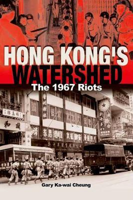 Hong Kongs Watershed: The 1967 Riots  by  Gary Ka-wai Cheung