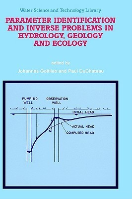 Parameter Identification and Inverse Problems in Hydrology, Geology and Ecology Johannes Gottlieb