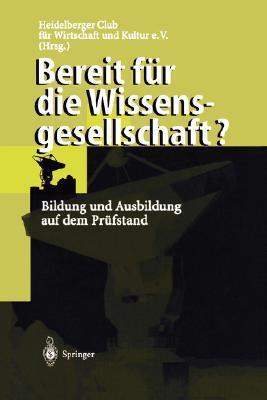 Bereit Fur Die Wissensgesellschaft?: Bildung Und Ausbildung Auf Dem PR Fstand (1998)  by  Heidelberger Club F]r Wirtschaft Und Kul
