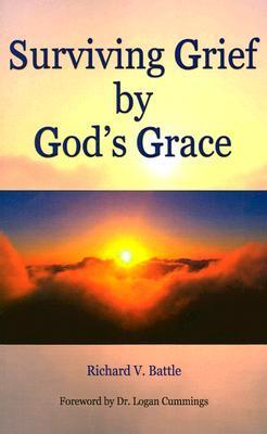 Surviving Grief  by  Gods Grace by Richard V. Battle