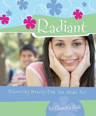 Radiant: Discovering Beauty from the Inside Out Chandra Peele