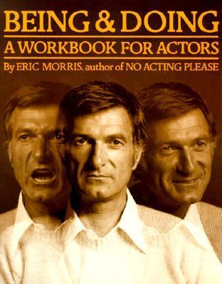 Being and Doing: A Workbook for Actors Eric Morris
