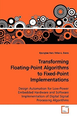 Transforming Floating-Point Algorithms to Fixed-Point Implementations Kyungtae Han