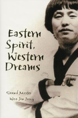 Eastern Spirit, Western Dreams  by  Woo Jin Jung