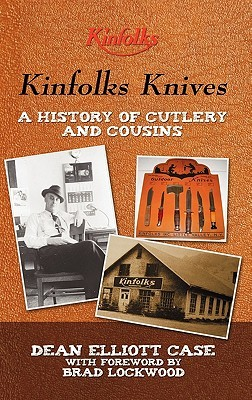 Kinfolks Knives: A History of Cutlery and Cousins  by  Dean Elliott Case
