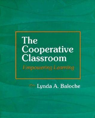 The Cooperative Classroom: Empowering Learning Lynda A. Baloche