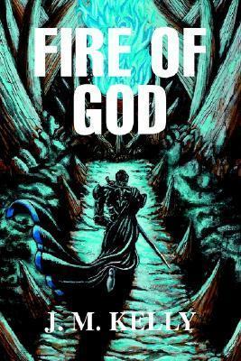Fire of God J.M.   Kelly