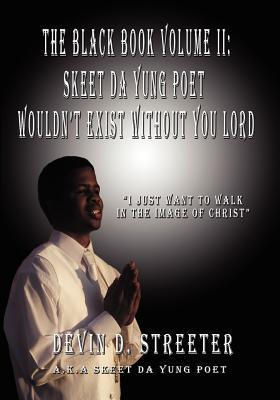 The Black Book Volume II: Skeet Da Yung Poet Wouldnt Exist Without You Lord  by  Devin D. Streeter