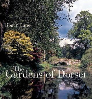 The Gardens of Dorset. Roger Lane by Roger Lane