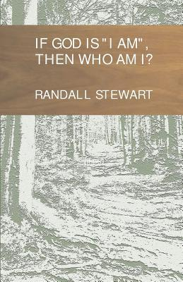 If God Is I Am, Then Who Am I?  by  Randall Stewart